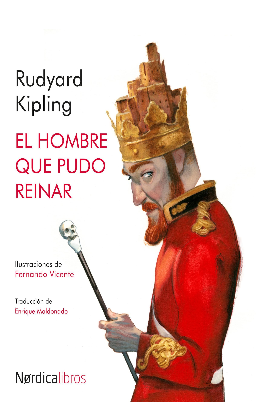 El hombre que  pudo reinar. Rudyard Kipling