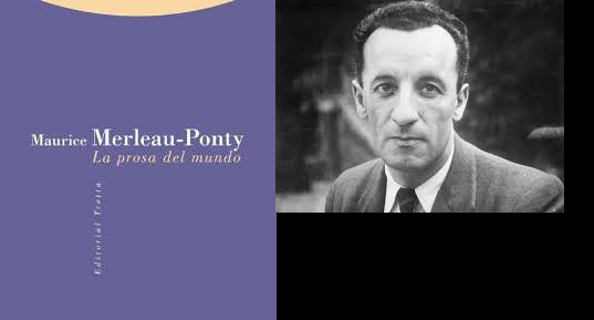 La prosa del mundo. Maurice Merleau-Ponty